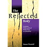 The Rejected Body: Feminist Philosophical Reflections on Disability (Interaction; 11) ~ Susan Wendell