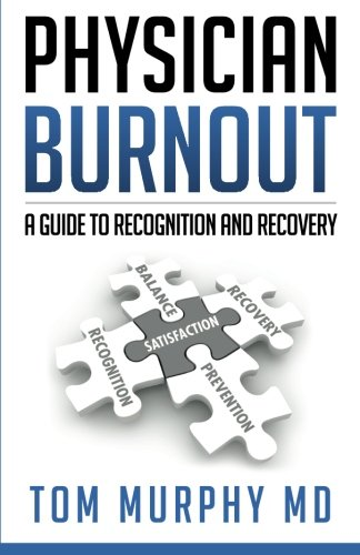 Physician Burnout: A Guide to Recognition and Recovery