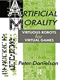 Artificial Morality: Virtuous Robots for Virtual Games (0415076919) by Danielson, Peter