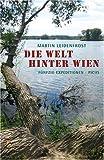 Die Welt hinter Wien: Fünfzig Expeditionen