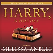 Harry, a History: The True Story of a Boy Wizard, His Fans, and Life Inside the Harry Potter Phenomenon Audiobook by Melissa Anelli Narrated by Renée Raudman