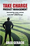 Take Charge Product Management: Take Charge of Your Product Management Development; Tips, Tactics, and Tools to Increase Your Effectiveness as a Product Manager