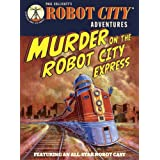 Murder on the Robot City Express: Robot City Adventures, #4by Paul Collicutt