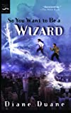 So You Want to Be a Wizard (061336077X) by Duane, Diane