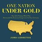 One Nation Under Gold: How One Precious Metal Has Dominated the American Imagination for Four Centuries Hörbuch von James Ledbetter Gesprochen von: Jonathan Yen