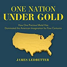 One Nation Under Gold: How One Precious Metal Has Dominated the American Imagination for Four Centuries | Livre audio Auteur(s) : James Ledbetter Narrateur(s) : Jonathan Yen