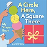 A Circle Here, A Square There: My Shapes Book