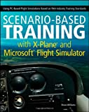 Scenario-based Training with X-Plane and Microsoft Flight Simulator: Using PC-Based Flight Simulations Based on FAA-Industry Training Standards Bruce Williams