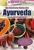 Die köstliche Küche des Ayurveda: Essen mit Leib und Seele. Über 200 Rezepte. Vollwertig, gesund und einfach zuzubereiten