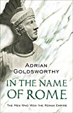 Adrian Goldsworthy In the Name of Rome: The Men Who Won the Roman Empire (Phoenix Press)