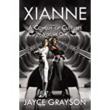 Xianne: A Comedy of Cultures: Volume One ~ Jayce Grayson