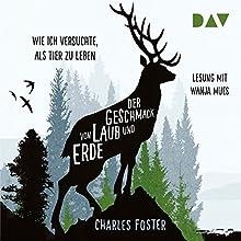 Der Geschmack von Laub und Erde: Wie ich versuchte, als Tier zu leben Hörbuch von Charles Foster Gesprochen von: Wanja Mues
