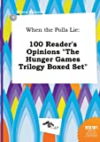 img - for When the Polls Lie: 100 Reader's Opinions the Hunger Games Trilogy Boxed Set book / textbook / text book
