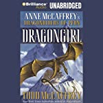 Dragongirl: Anne McCaffrey's Dragonriders of Pern (       UNABRIDGED) by Todd McCaffrey Narrated by Emily Durante
