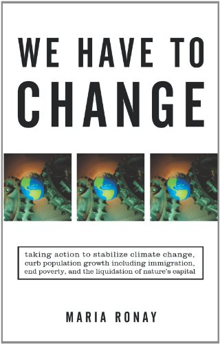We Have to Change: Taking Action to Stabilize Climate Change, Curb Population Growth Including Immigration, End Poverty, and the Liquidation of Nature's Capital