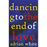 Dancing to the End of Lovedi Adrian White