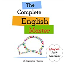 The Complete English Master: 36 Topics for Fluency: Master English in 12 Topics, Book 4 Audiobook by Jenny Smith Narrated by Jus Sargeant