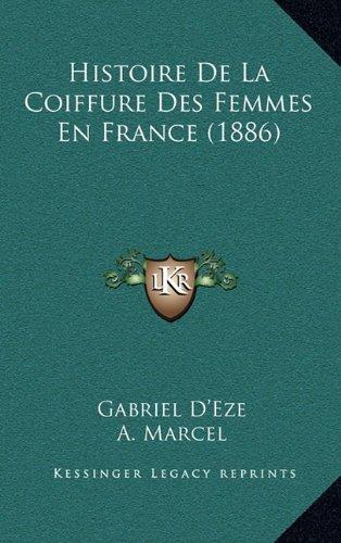 Histoire de La Coiffure Des Femmes En France (1886)