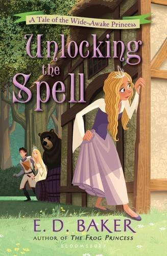 Unlocking the Spell: A Tale of the Wide-Awake Princess, Baker, E. D.