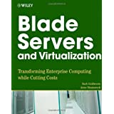 Blade Servers and Virtualization: Transforming Enterprise Computing While Cutting Costs ~ Barb Goldworm