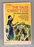 The Tales Christ Told - The Parables of Jesus.