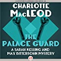 The Palace Guard: Sarah Kelling and Max Bittersohn Mysteries (       UNABRIDGED) by Charlotte MacLeod Narrated by Andi Arndt