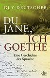Du Jane, ich Goethe: Eine Geschichte der Sprache (dtv Sachbuch)
