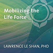 Mobilizing the Life Force  by Lawrence Le Shan Narrated by Lawrence Le Shan
