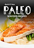 Paleo Seafood Recipes (Quick N` Easy Paleo Book 9)