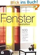 Fenster gestalten: 500 Ideen für Vorhänge, Gardinen, Jalousien, Stoffe und mehr