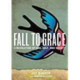 Fall to Grace: A Revolution of God, Self & Societyby Jay Bakker