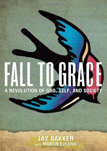 Fall to Grace: A Revolution of God, Self &amp; Society