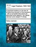 A practical treatise on the law of landlord and tenant in Pennsylvania: with a complete discussion of ejectment and replevin /  by Tatlow Jackson and Joseph P. Gross.