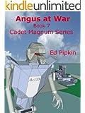 Angus at War (Cadet Magnum Book 7)