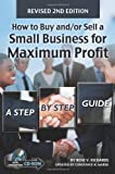 img - for How to Buy and/or Sell a Small Business for Maximum Profit: A Step-by-Step Guide- With CD-ROM REVISED 2ND EDITION book / textbook / text book