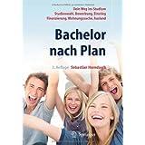 """Bachelor nach Plan. Dein Weg ins Studium: Studienwahl, Bewerbung, Einstieg, Finanzierung, Wohnungssuche, Auslandsstudiumvon """"Sebastian Horndasch"""""""