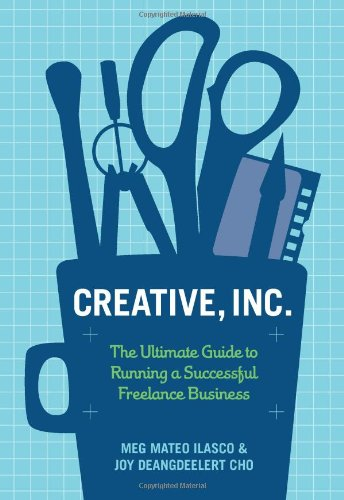 Creative, Inc.: The Ultimate Guide to Running a Successful Freelance Business, by Joy Deangdeelert Cho, Meg Mateo Ilasco