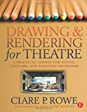 Drawing and Rendering for Theatre: A Practical Course for Scenic, Costume, and Lighting Designers