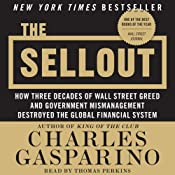 The Sellout: How Three Decades of Wall Street Greed and Government Mismanagement Destroyed the Global Financial System | [Charles Gasparino]