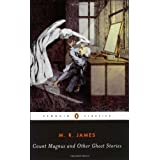 Count Magnus and Other Ghost Stories: The Complete Ghost Stories of M. R. James v. 1 (Penguin Classics)by M. R. James