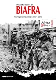 Biafra: The Nigerian Civil War 1967-1970 (Africa@war)