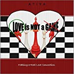 Love is Not a Game: StraightForward Talk Empowerment Series |  Atiya
