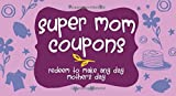 img - for Super Mom Coupons: Redeem to Make Any Day Mother's Day book / textbook / text book