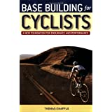 Base Building for Cyclists: A New Foundation for Performance and Enduranceby Thomas Chapple