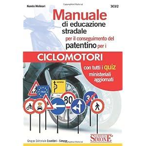 Manuale di educazione stradale per il conseguimento del patentino per i ciclomotori. Con quiz ministeriali aggiornati