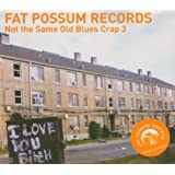 Fat Possum: Not the Same Old Blues Crap 3