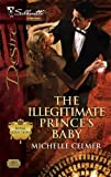 The Illegitimate Prince's Baby (Silhouette Desire)
