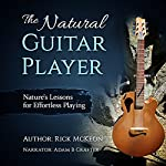 The Natural Guitar Player: Nature's Lessons for Effortless Playing | Rick McKeon