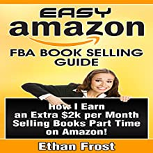 Easy Amazon FBA Book Selling Guide: How I Earn an Extra $2,000 per Month Side Income Selling Books Part Time on Amazon Audiobook by Ethan Frost Narrated by Kevin Theis