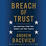 Breach of Trust: How Americans Failed Their Soldiers and Their Country | Andrew Bacevich